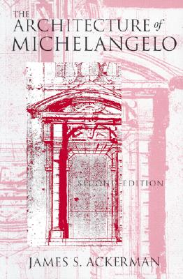The Architecture of Michelangelo, Ackerman, James S.