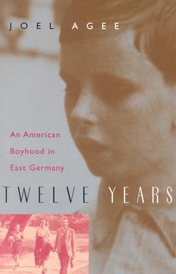 Twelve Years: An American Boyhood in East Germany, Agee, Joel