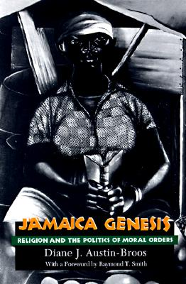 Jamaica Genesis: Religion and the Politics of Moral Orders, Austin-Broos, Diane J.