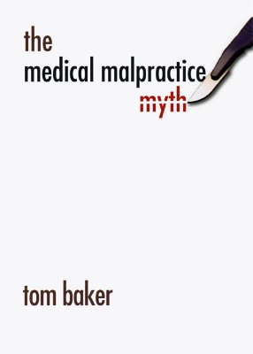 The Medical Malpractice Myth, Baker, Tom