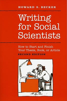 Image for Writing for Social Scientists: How to Start and Finish Your Thesis, Book, or Article: Second Edition (Chicago Guides to Writing, Editing, and Publishing)