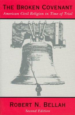 The Broken Covenant: American Civil Religion in Time of Trial, Bellah, Robert N.