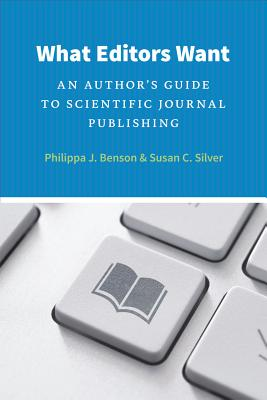 Image for What Editors Want: An Author's Guide to Scientific Journal Publishing (Chicago Guides to Writing, Editing, and Publishing)