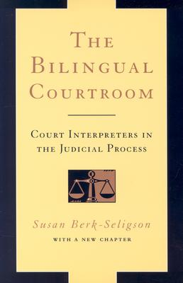 The Bilingual Courtroom: Court Interpreters in the Judicial Process (With a New Chapter), Berk-Seligson, Susan