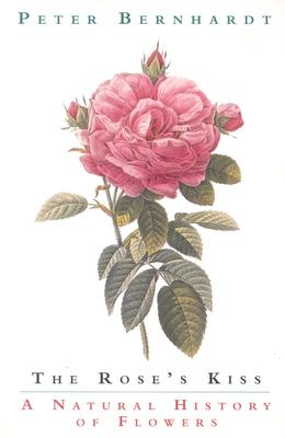 Image for The Rose's Kiss : a Natural History of Flowers