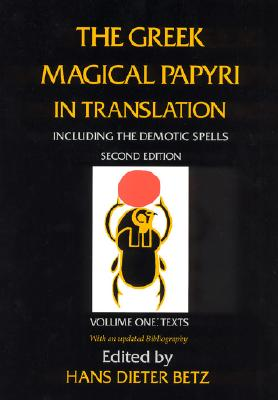 Image for The Greek Magical Papyri in Translation: Including the Demotic Spells: Texts (Volume 1)