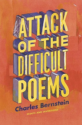 Attack of the Difficult Poems: Essays and Inventions, Bernstein, Charles