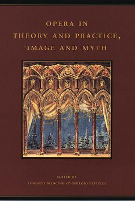 Image for Opera in Theory and Practice, Image and Myth (Volume 6) (The History of Italian Opera, Part II: Systems)