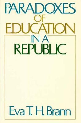 Paradoxes of Education in a Republic, Eva T. H. Brann