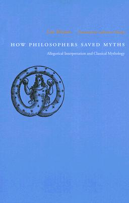 How Philosophers Saved Myths: Allegorical Interpretation and Classical Mythology, Brisson, Luc