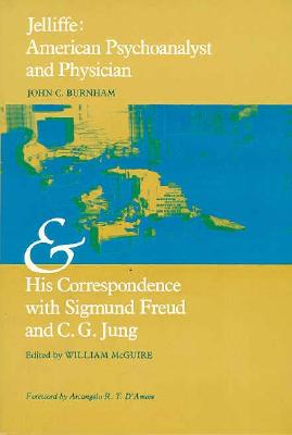 Image for Jelliffe : American Psychoanalyst and Physician and His Correspondence With Sigmund Freud and C.G. Jung