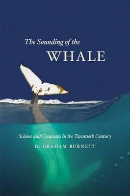 Image for The Sounding of The Whale    Science and Cetaceans in the Twentieth Century