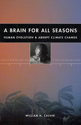 Image for A Brain for All Seasons: Human Evolution and Abrupt Climate Change