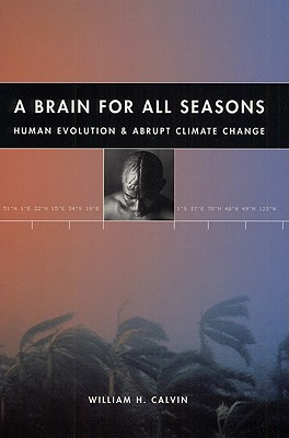 A Brain for All Seasons: Human Evolution and Abrupt Climate Change, Calvin, William H.