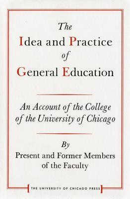 The Idea and Practice of General Education: An Account of the College of the University of Chicago (Centennial Publications of The University of Chicago Press), The College of the University of Chicago