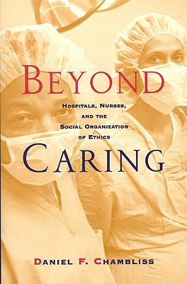 Image for Beyond Caring: Hospitals, Nurses, and the Social Organization of Ethics (Morality and Society Series)