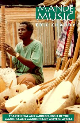 Mande Music: Traditional and Modern Music of the Maninka and Mandinka of Western Africa (Chicago Studies in Ethnomusicology), Charry, Eric