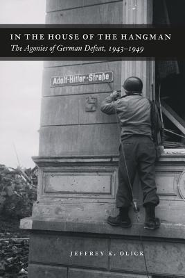 In the House of the Hangman: The Agonies of German Defeat, 1943-1949, Olick, Jeffrey K.