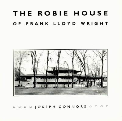 The Robie House of Frank Lloyd Wright (Chicago Architecture and Urbanism), Connors, Joseph