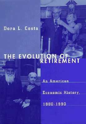The Evolution of Retirement: An American Economic History, 1880-1990 (National Bureau of Economic Research Series on Long-Term Factors in Economic Dev), Costa, Dora L.