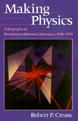 Image for Making Physics: A Biography of Brookhaven National Laboratory, 1946-1972
