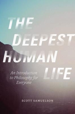 Image for The Deepest Human Life: An Introduction to Philosophy for Everyone