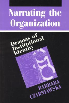 Image for Narrating the Organization: Dramas of Institutional Identity (New Practices of Inquiry)