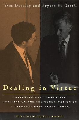 Image for Dealing in Virtue: International Commercial Arbitration and the Construction of a Transnational Legal Order (Chicago Series in Law and Society)