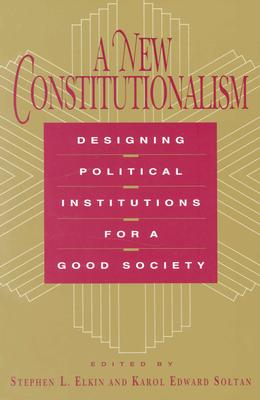 Image for A New Constitutionalism: Designing Political Institutions for a Good Society