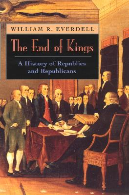 Image for The End of Kings: A History of Republics and Republicans