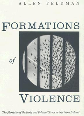 Formations of Violence: The Narrative of the Body and Political Terror in Northern Ireland, Feldman, Allen