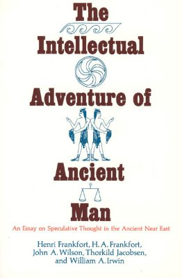 Image for The Intellectual Adventure of Ancient Man: An Essay on Speculative Thought in the Ancient Near East (Oriental Institute Essays)