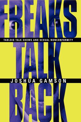 Image for Freaks Talk Back: Tabloid Talk Shows and Sexual Nonconformity