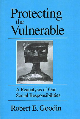 Protecting the Vulnerable: A Re-Analysis of our Social Responsibilities, Goodin, Robert E.