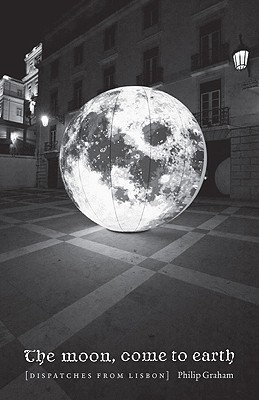 Image for Moon, Come to Earth: Dispatches from Lisbon