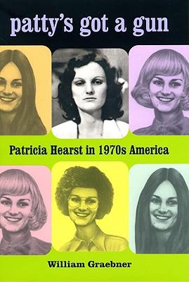 Image for Patty's Got a Gun: Patricia Hearst in 1970s America