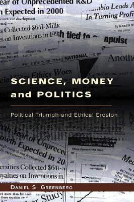 Science, Money, and Politics: Political Triumph and Ethical Erosion, Daniel S. Greenberg