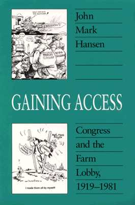 Gaining Access: Congress and the Farm Lobby, 1919-1981 (American Politics and Political Economy Series), Hansen, John Mark
