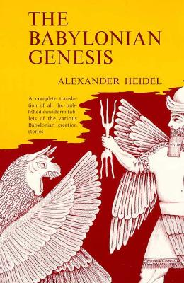 The Babylonian Genesis: The Story of Creation, Heidel, Alexander