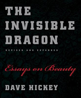 The Invisible Dragon: Essays on Beauty, Revised and Expanded, Dave Hickey