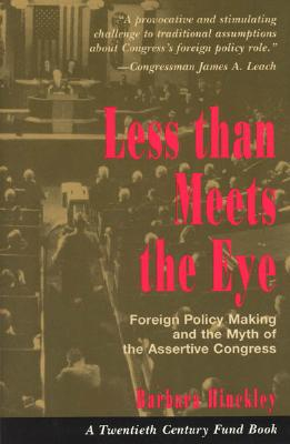 Image for Less than Meets the Eye: Foreign Policy Making and the Myth of the Assertive Congress (Twentieth Century Fund Book)