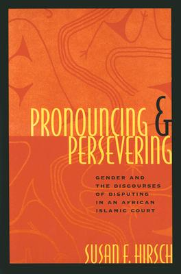 Image for Pronouncing and Persevering: Gender and the Discourses of Disputing in an African Islamic Court (Chicago Series in Law and Society)