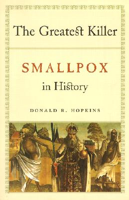 The Greatest Killer: Smallpox in History, with a new introduction, Donald R. Hopkins