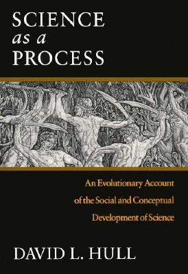 Science as a Process: An Evolutionary Account of the Social and Conceptual Development of Science (Science and Its Conceptual Foundations series), Hull, David L.