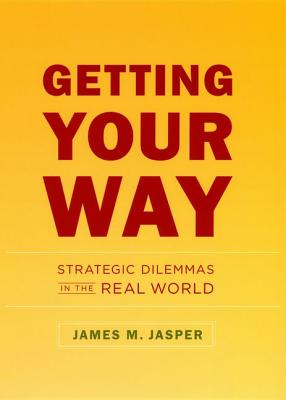 Image for Getting Your Way: Strategic Dilemmas in the Real World