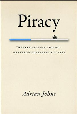 Image for Piracy: The Intellectual Property Wars from Gutenberg to Gates