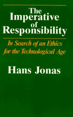 Image for The Imperative of Responsibility: In Search of an Ethics for the Technological Age