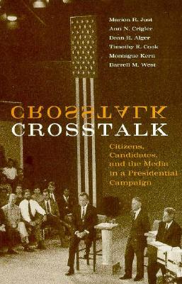 Image for Crosstalk: Citizens, Candidates, and the Media in a Presidential Campaign (American Politics and Political Economy Series)