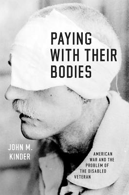 Image for Paying with Their Bodies: American War and the Problem of the Disabled Veteran
