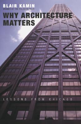 Why Architecture Matters: Lessons from Chicago, Kamin, Blair